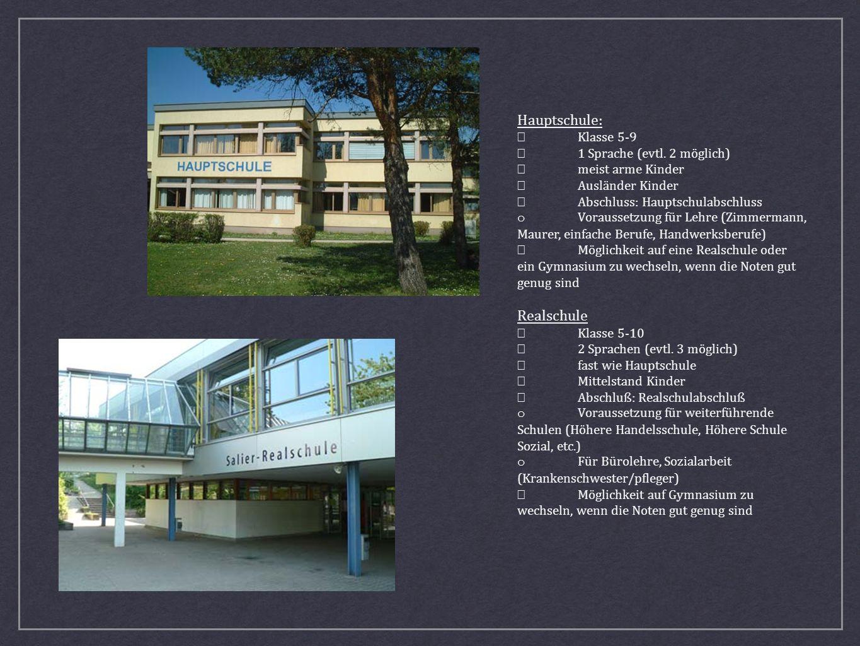 Hauptschule: Klasse 5-9 1 Sprache (evtl. 2 möglich) meist arme Kinder Ausländer Kinder Abschluss: Hauptschulabschluss o Voraussetzung für Lehre (Zimme