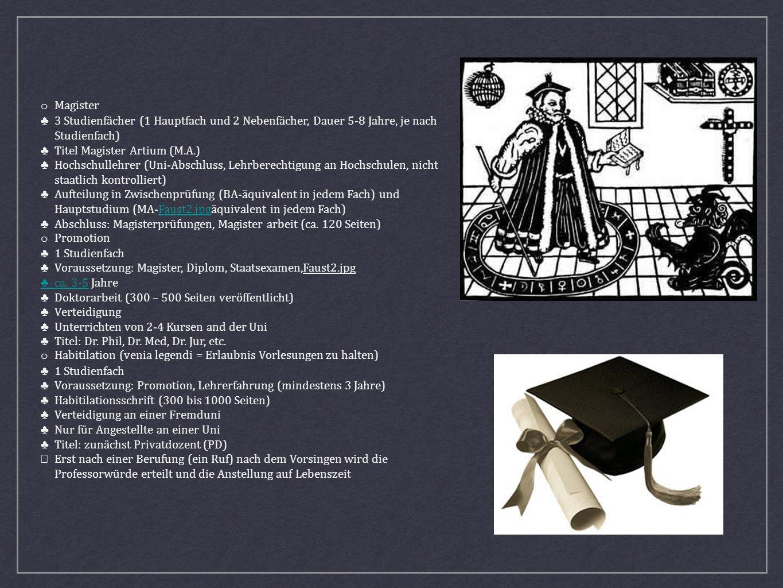 o Magister 3 Studienfächer (1 Hauptfach und 2 Nebenfächer, Dauer 5-8 Jahre, je nach Studienfach) Titel Magister Artium (M.A.) Hochschullehrer (Uni-Abs