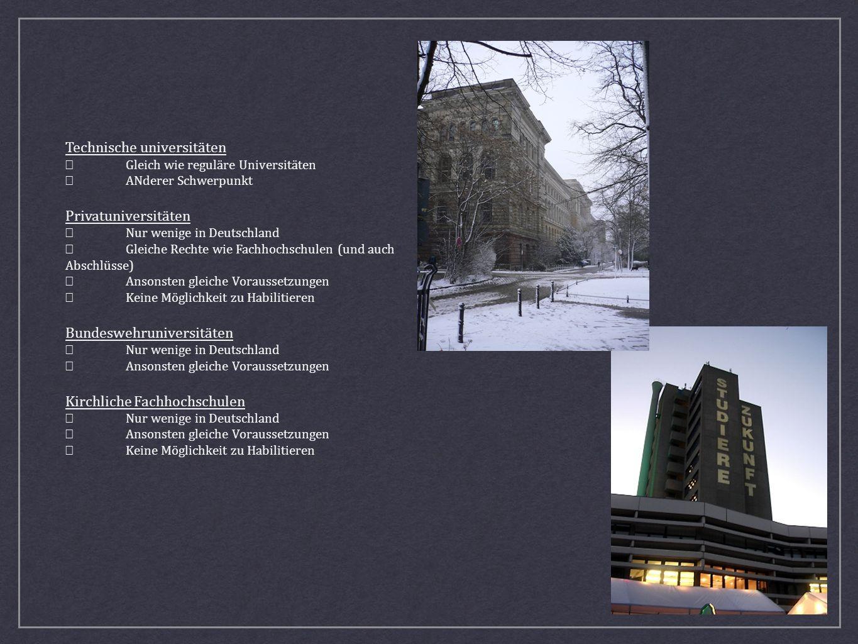 Technische universitäten Gleich wie reguläre Universitäten ANderer Schwerpunkt Privatuniversitäten Nur wenige in Deutschland Gleiche Rechte wie Fachho
