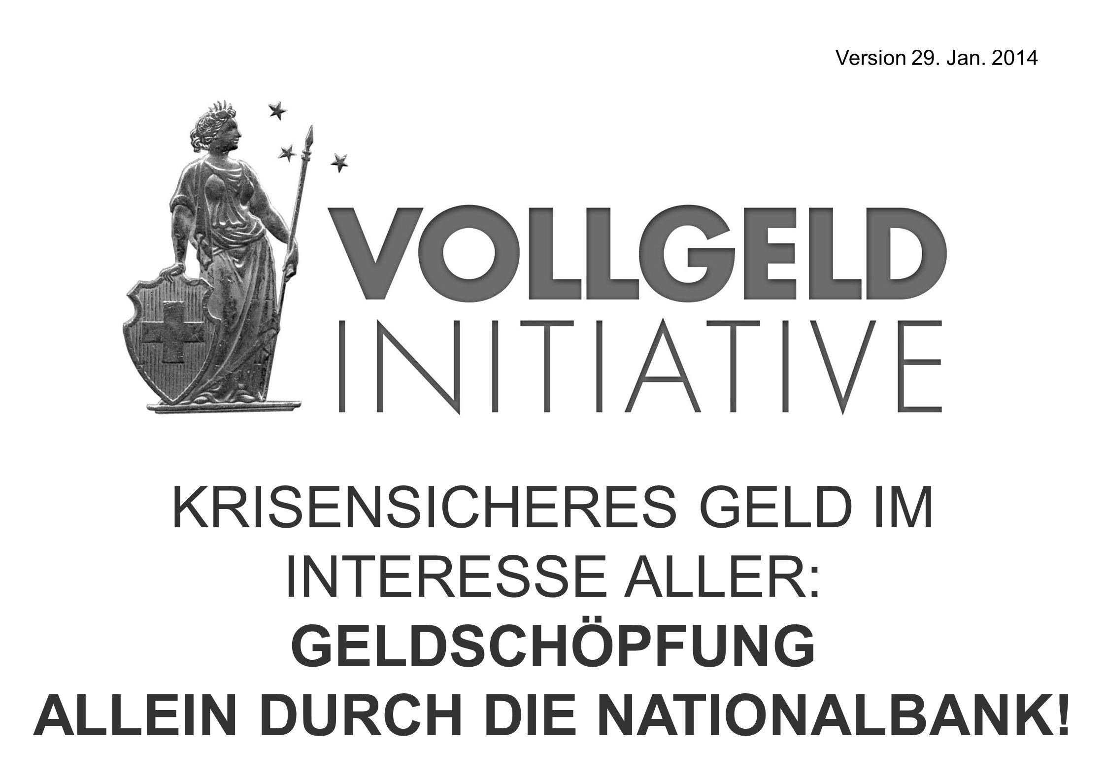 KRISENSICHERES GELD IM INTERESSE ALLER: GELDSCHÖPFUNG ALLEIN DURCH DIE NATIONALBANK! Version 29. Jan. 2014