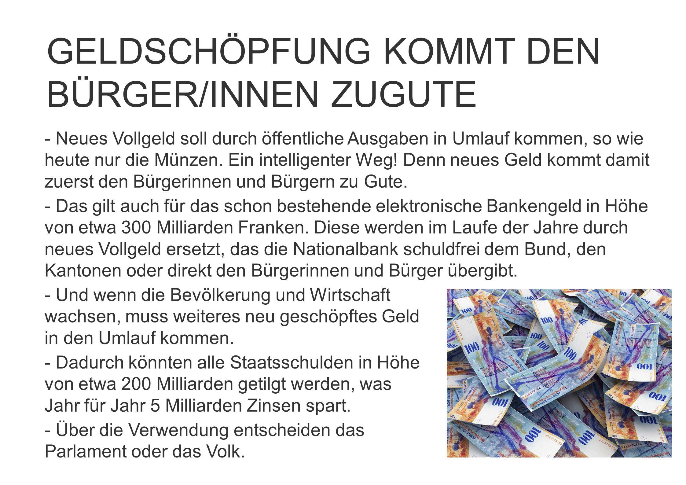 - Neues Vollgeld soll durch öffentliche Ausgaben in Umlauf kommen, so wie heute nur die Münzen. Ein intelligenter Weg! Denn neues Geld kommt damit zue