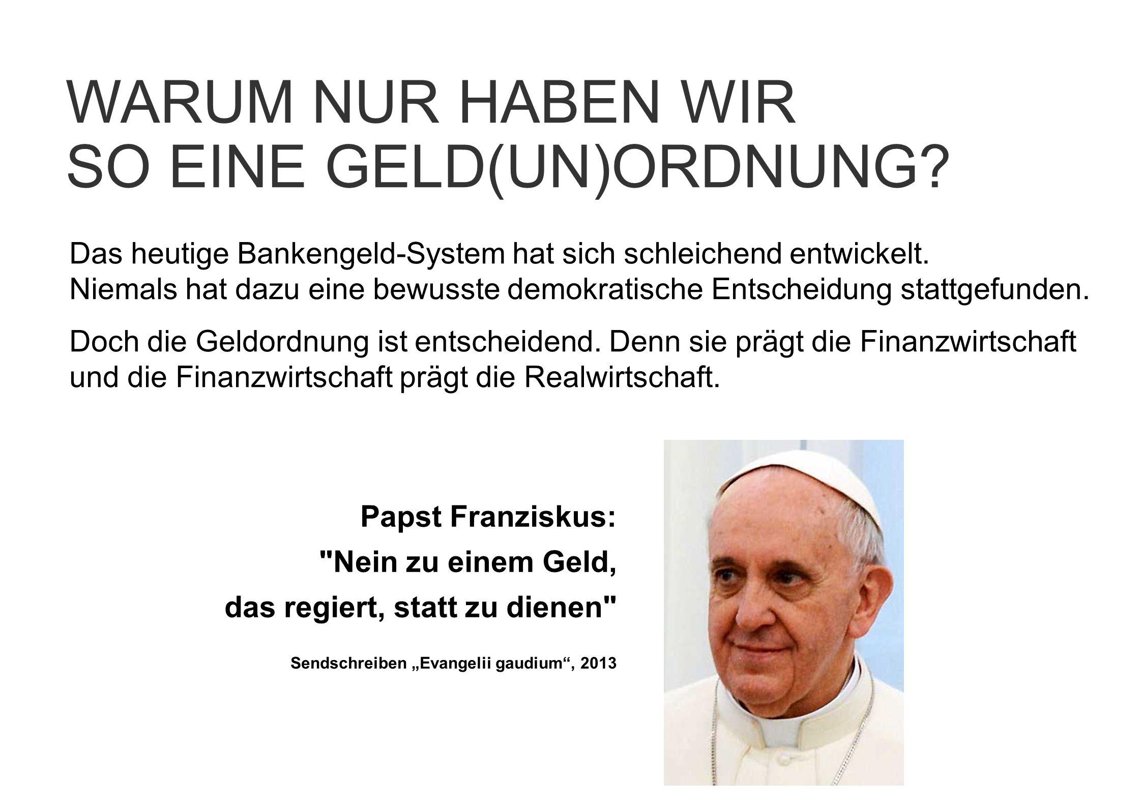 Das heutige Bankengeld-System hat sich schleichend entwickelt. Niemals hat dazu eine bewusste demokratische Entscheidung stattgefunden. Doch die Geldo