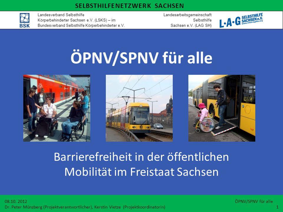ÖPNV/SPNV für alle Barrierefreiheit in der öffentlichen Mobilität im Freistaat Sachsen 08.10. 2012 ÖPNV/SPNV für alle Dr. Peter Münzberg (Projektveran