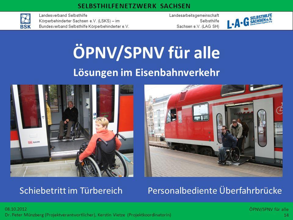 ÖPNV/SPNV für alle Lösungen im Eisenbahnverkehr Schiebetritt im Türbereich Personalbediente Überfahrbrücke 08.10.2012 Dr. Peter Münzberg (Projektveran