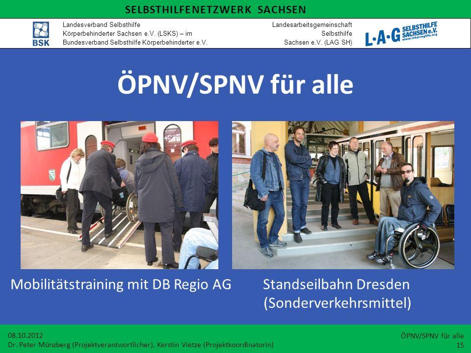 ÖPNV/SPNV für alle Mobilitätstraining mit DB Regio AG Standseilbahn Dresden (Sonderverkehrsmittel) 08.10.2012 Dr. Peter Münzberg (Projektverantwortlic