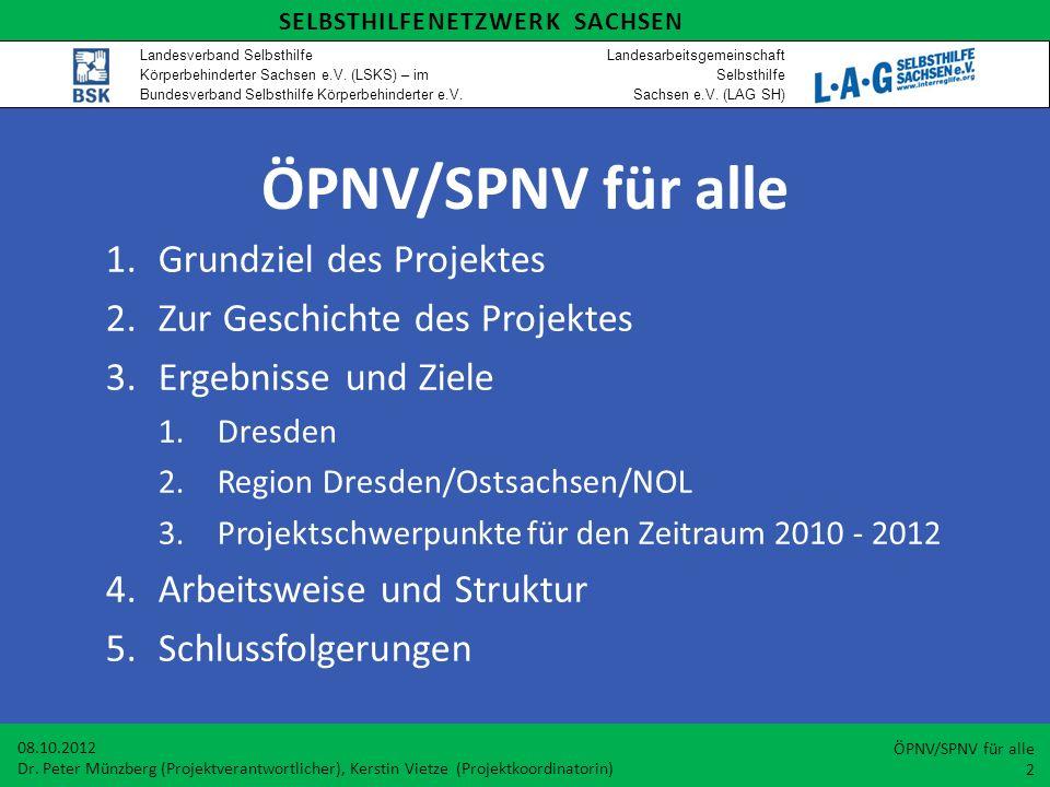 ÖPNV/SPNV für alle 1.Grundziel des Projektes 2.Zur Geschichte des Projektes 3.Ergebnisse und Ziele 1.Dresden 2.Region Dresden/Ostsachsen/NOL 3.Projekt