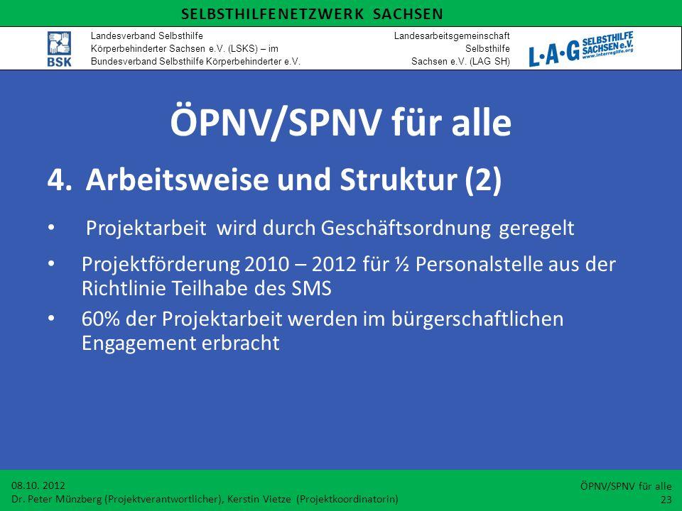 ÖPNV/SPNV für alle 4.Arbeitsweise und Struktur (2) Projektarbeit wird durch Geschäftsordnung geregelt Projektförderung 2010 – 2012 für ½ Personalstell