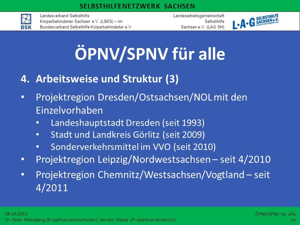 ÖPNV/SPNV für alle 4.Arbeitsweise und Struktur (3) Projektregion Dresden/Ostsachsen/NOL mit den Einzelvorhaben Landeshauptstadt Dresden (seit 1993) St