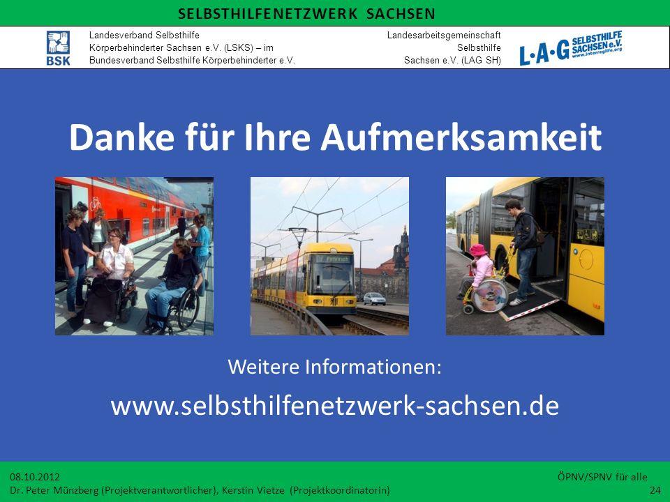 Danke für Ihre Aufmerksamkeit Weitere Informationen: www.selbsthilfenetzwerk-sachsen.de 08.10.2012 ÖPNV/SPNV für alle Dr. Peter Münzberg (Projektveran
