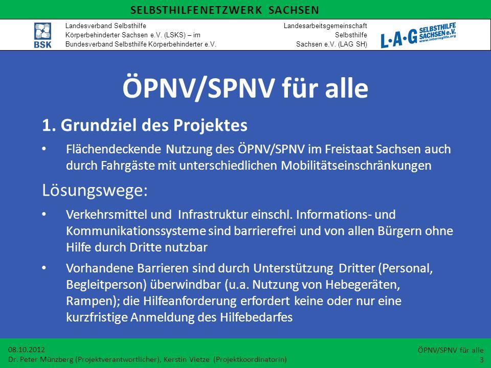 ÖPNV/SPNV für alle 1. Grundziel des Projektes Flächendeckende Nutzung des ÖPNV/SPNV im Freistaat Sachsen auch durch Fahrgäste mit unterschiedlichen Mo