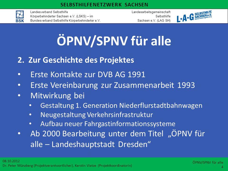 ÖPNV/SPNV für alle 2. Zur Geschichte des Projektes Erste Kontakte zur DVB AG 1991 Erste Vereinbarung zur Zusammenarbeit 1993 Mitwirkung bei Gestaltung