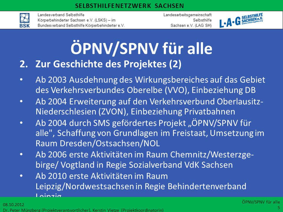 ÖPNV/SPNV für alle 2.Zur Geschichte des Projektes (2) Ab 2003 Ausdehnung des Wirkungsbereiches auf das Gebiet des Verkehrsverbundes Oberelbe (VVO), Ei