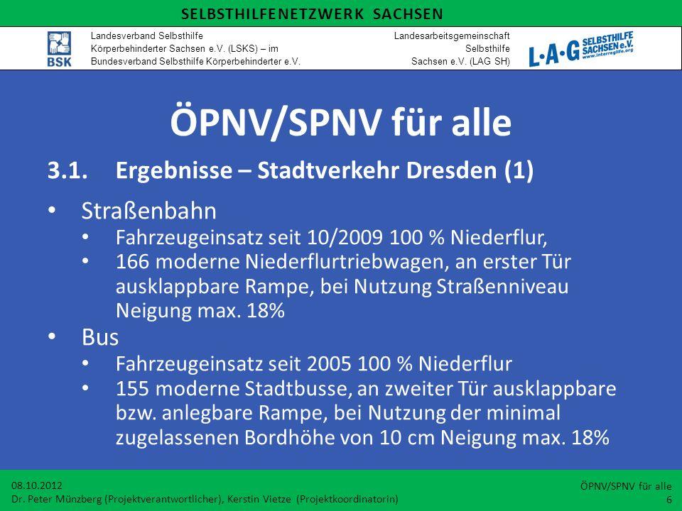 ÖPNV/SPNV für alle 3.1.Ergebnisse – Stadtverkehr Dresden (1) Straßenbahn Fahrzeugeinsatz seit 10/2009 100 % Niederflur, 166 moderne Niederflurtriebwag