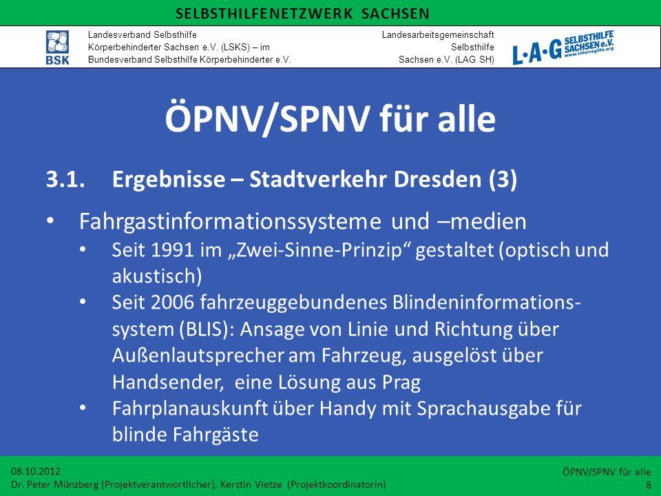 ÖPNV/SPNV für alle 3.1.Ergebnisse – Stadtverkehr Dresden (3) Fahrgastinformationssysteme und –medien Seit 1991 im Zwei-Sinne-Prinzip gestaltet (optisc