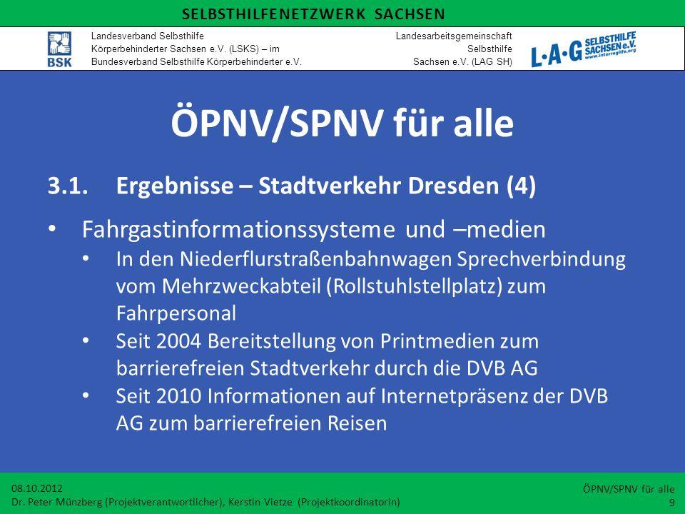 ÖPNV/SPNV für alle 3.1.Ergebnisse – Stadtverkehr Dresden (4) Fahrgastinformationssysteme und –medien In den Niederflurstraßenbahnwagen Sprechverbindun
