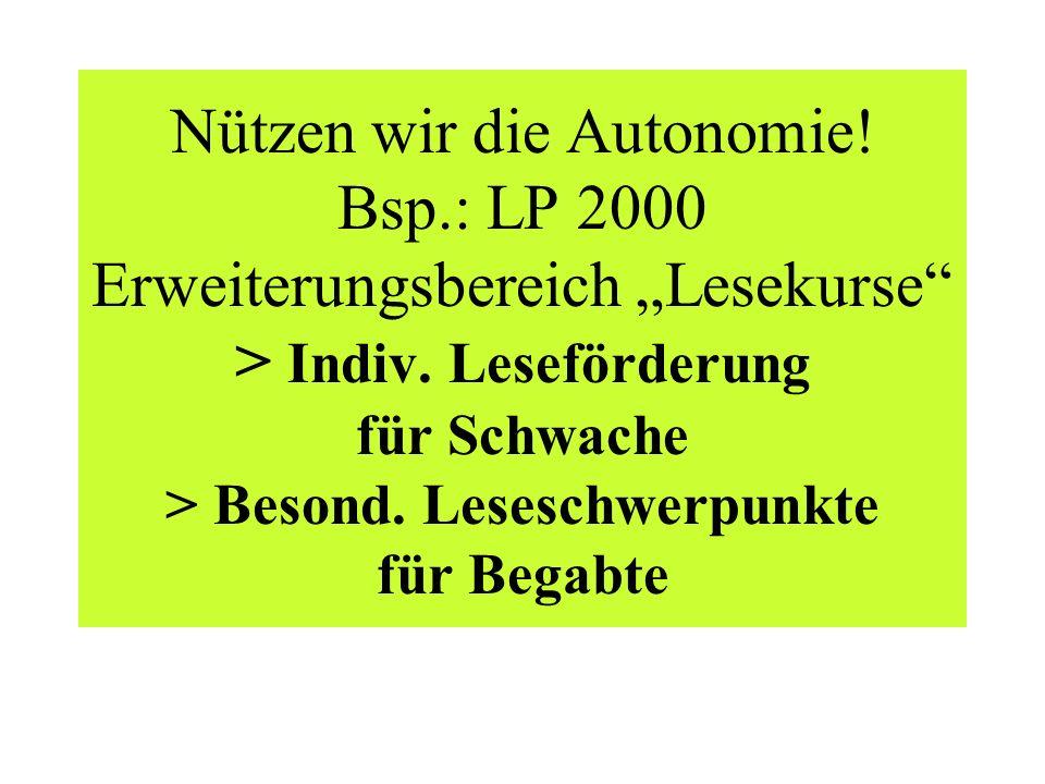 Nützen wir die Autonomie. Bsp.: LP 2000 Erweiterungsbereich Lesekurse > Indiv.