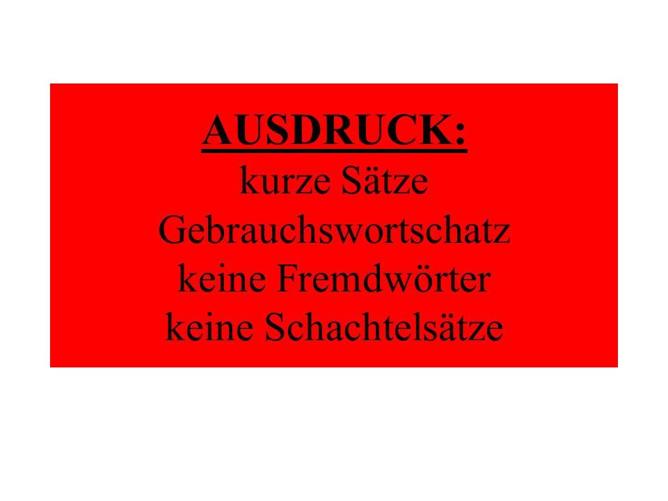 AUSDRUCK: kurze Sätze Gebrauchswortschatz keine Fremdwörter keine Schachtelsätze