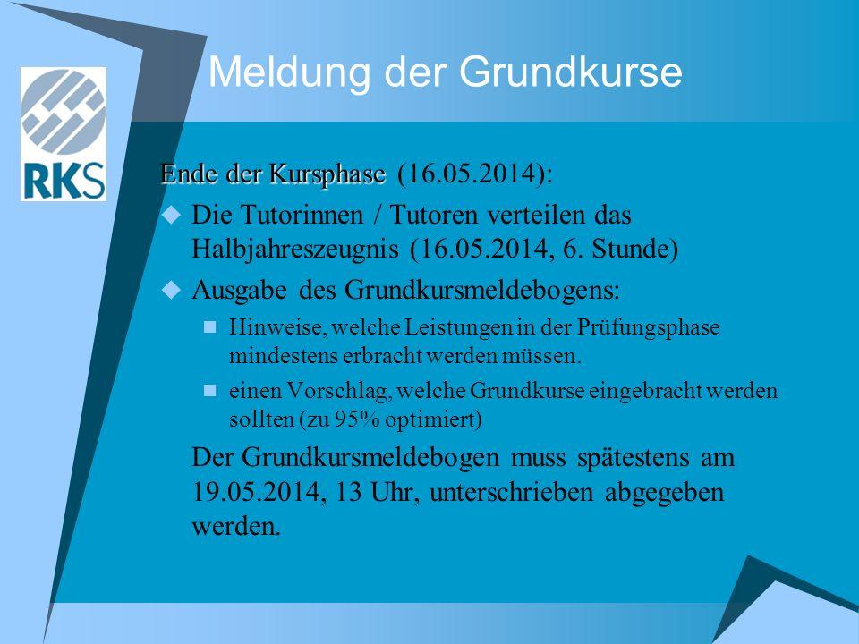 Meldung der Grundkurse Ende der Kursphase Ende der Kursphase (16.05.2014): Die Tutorinnen / Tutoren verteilen das Halbjahreszeugnis (16.05.2014, 6.