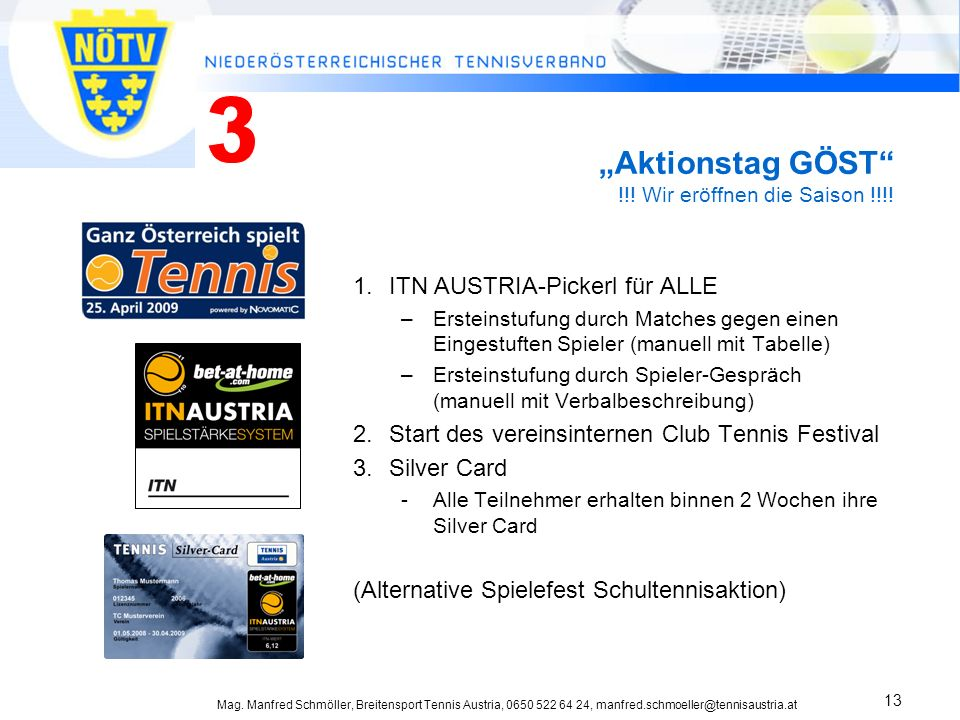 Mag. Manfred Schmöller, Breitensport Tennis Austria, 0650 522 64 24, manfred.schmoeller@tennisaustria.at 13 Aktionstag GÖST !!! Wir eröffnen die Saiso