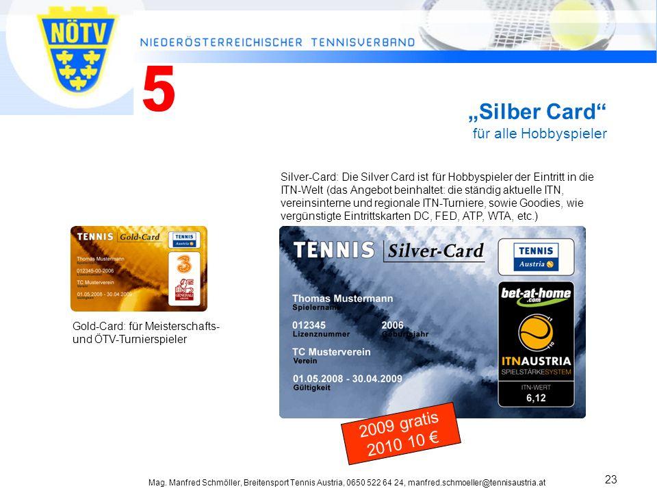 Mag. Manfred Schmöller, Breitensport Tennis Austria, 0650 522 64 24, manfred.schmoeller@tennisaustria.at 23 Silber Card für alle Hobbyspieler Gold-Car