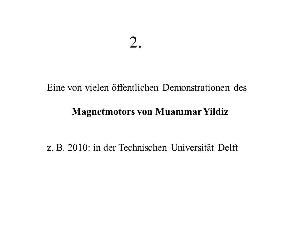 Eine von vielen öffentlichen Demonstrationen des Magnetmotors von Muammar Yildiz z. B. 2010: in der Technischen Universität Delft 2.