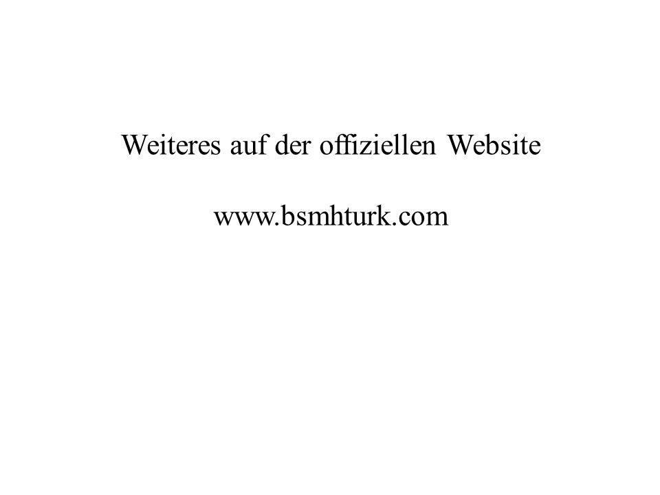 Weiteres auf der offiziellen Website www.bsmhturk.com