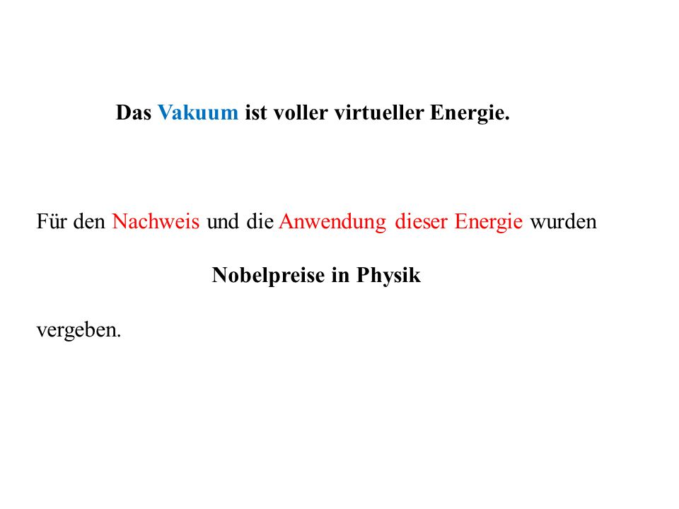 Das Vakuum ist voller virtueller Energie. Für den Nachweis und die Anwendung dieser Energie wurden Nobelpreise in Physik vergeben.