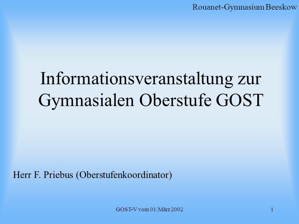 GOST-V vom 01.März 20021 Rouanet-Gymnasium Beeskow Herr F. Priebus (Oberstufenkoordinator) Informationsveranstaltung zur Gymnasialen Oberstufe GOST