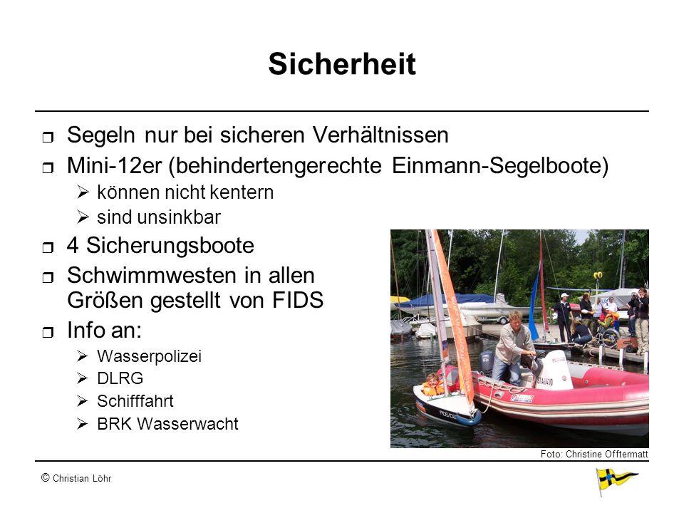 © Christian Löhr Sicherheit Segeln nur bei sicheren Verhältnissen Mini-12er (behindertengerechte Einmann-Segelboote) können nicht kentern sind unsinkb