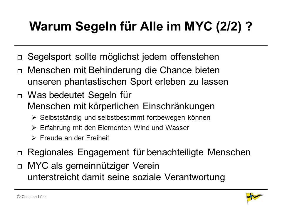 © Christian Löhr Warum Segeln für Alle im MYC (2/2) ? Segelsport sollte möglichst jedem offenstehen Menschen mit Behinderung die Chance bieten unseren