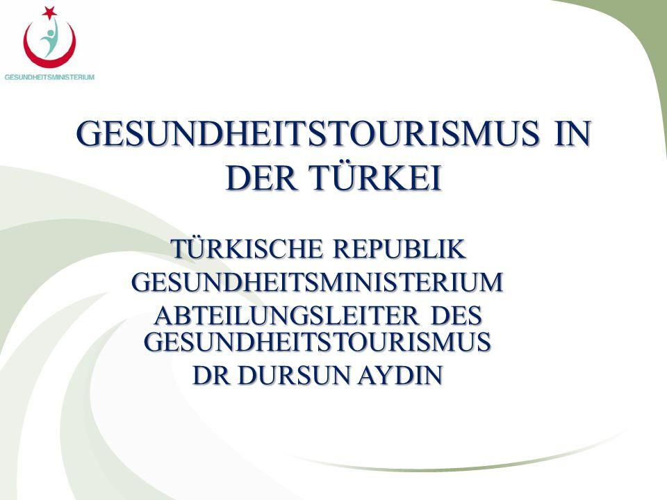 GESUNDHEITSTOURISMUS IN DER TÜRKEI TÜRKISCHE REPUBLIK GESUNDHEITSMINISTERIUM ABTEILUNGSLEITER DES GESUNDHEITSTOURISMUS DR DURSUN AYDIN
