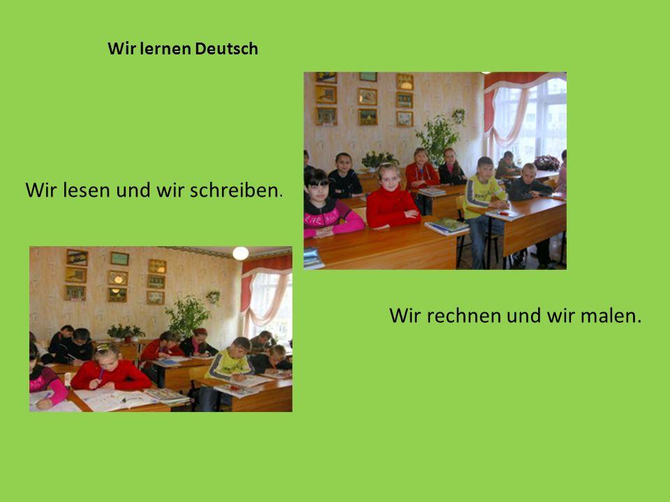 Wir lernen Deutsch Wir rechnen und wir malen. Wir lesen und wir schreiben.