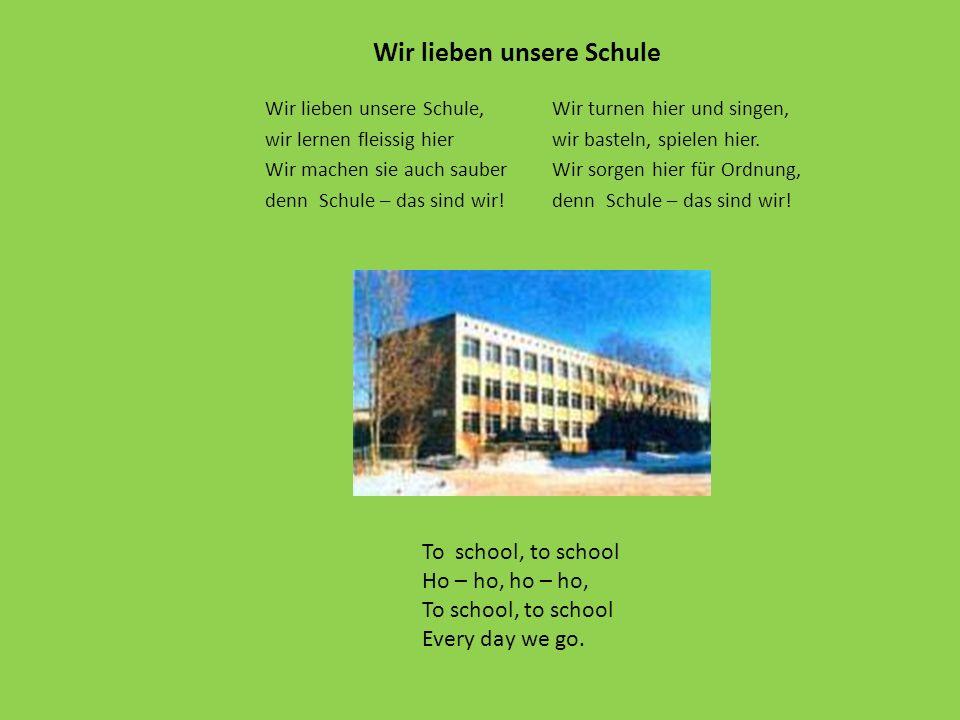 Wir lieben unsere Schule, wir lernen fleissig hier Wir machen sie auch sauber denn Schule – das sind wir.