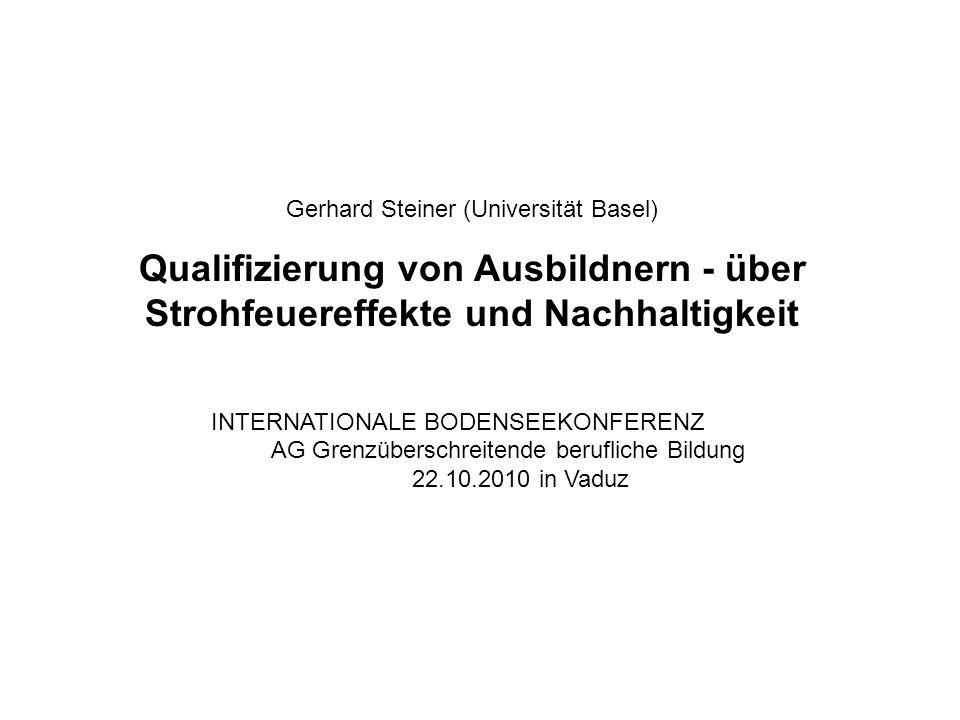 Gerhard Steiner (Universität Basel) Qualifizierung von Ausbildnern - über Strohfeuereffekte und Nachhaltigkeit INTERNATIONALE BODENSEEKONFERENZ AG Gre