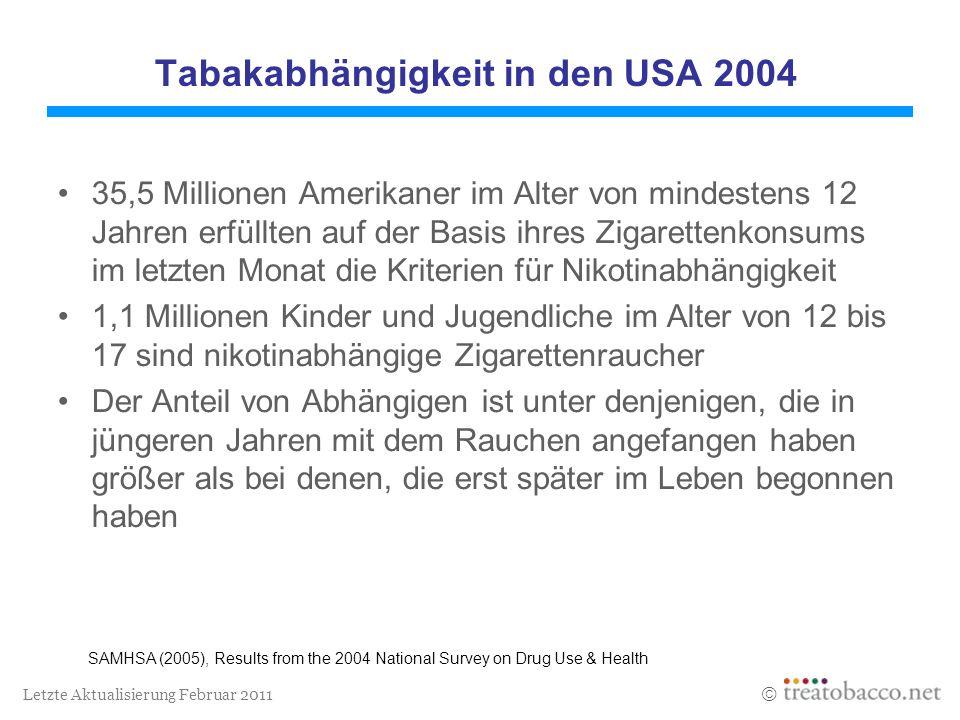 Letzte Aktualisierung Februar 2011 Tabakabhängigkeit in den USA 2004 35,5 Millionen Amerikaner im Alter von mindestens 12 Jahren erfüllten auf der Bas
