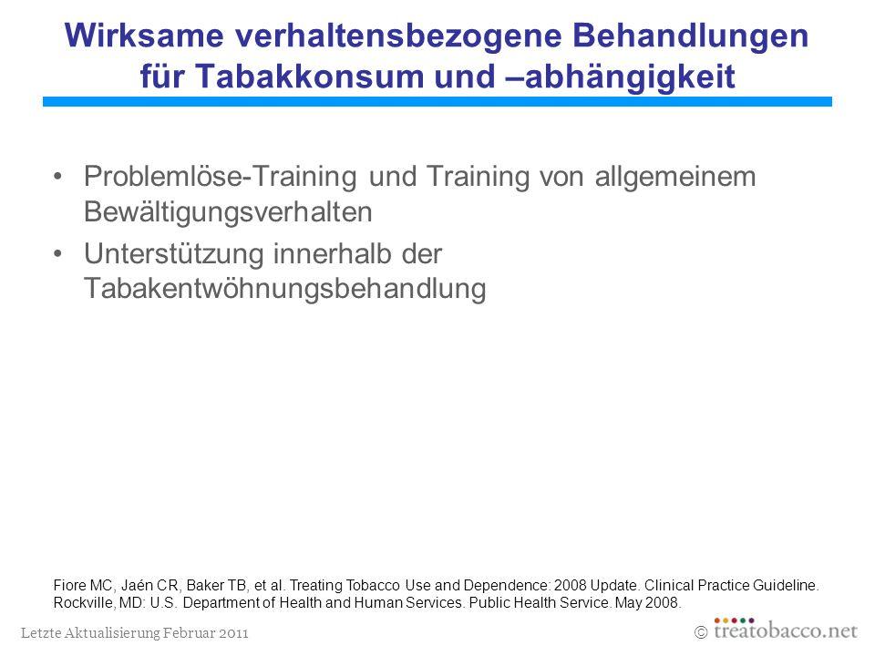 Letzte Aktualisierung Februar 2011 Wirksame verhaltensbezogene Behandlungen für Tabakkonsum und –abhängigkeit Problemlöse-Training und Training von al