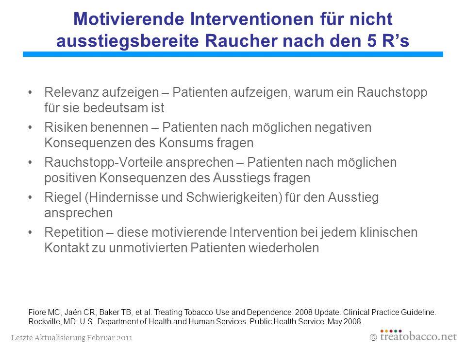 Letzte Aktualisierung Februar 2011 Motivierende Interventionen für nicht ausstiegsbereite Raucher nach den 5 Rs Relevanz aufzeigen – Patienten aufzeig