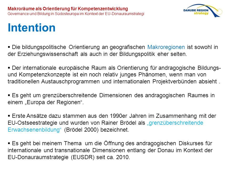 Makroräume als Orientierung für bildungspolitische Kompetenzentwicklung Governance und Bildung in Südosteuropa im Kontext der EU-Donauraumstrategie Kompetenzbegriff der EUSDR Kompetenzentwicklung im Horizont der EU-Governance: Förderung der aktiven Staatsbürgerschaft und Förderung der Beschäftigungsfähigkeit (EU-Komm.