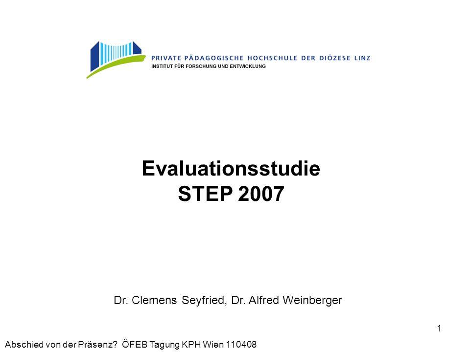 Abschied von der Präsenz? ÖFEB Tagung KPH Wien 110408 1 Evaluationsstudie STEP 2007 Dr. Clemens Seyfried, Dr. Alfred Weinberger