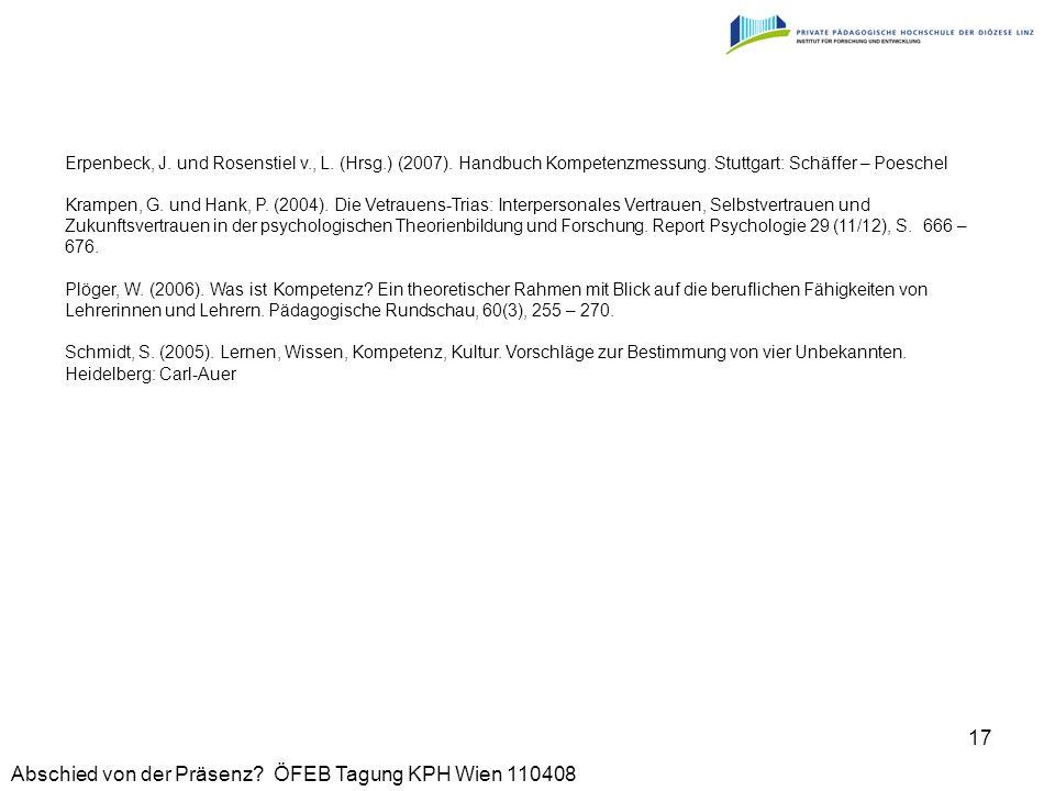 Abschied von der Präsenz? ÖFEB Tagung KPH Wien 110408 17 Erpenbeck, J. und Rosenstiel v., L. (Hrsg.) (2007). Handbuch Kompetenzmessung. Stuttgart: Sch