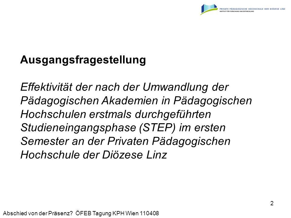 Abschied von der Präsenz? ÖFEB Tagung KPH Wien 110408 2 Ausgangsfragestellung Effektivität der nach der Umwandlung der Pädagogischen Akademien in Päda