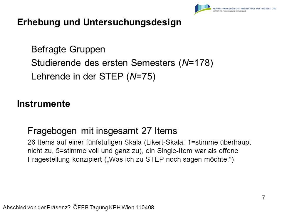 Abschied von der Präsenz? ÖFEB Tagung KPH Wien 110408 7 Erhebung und Untersuchungsdesign Befragte Gruppen Studierende des ersten Semesters (N=178) Leh