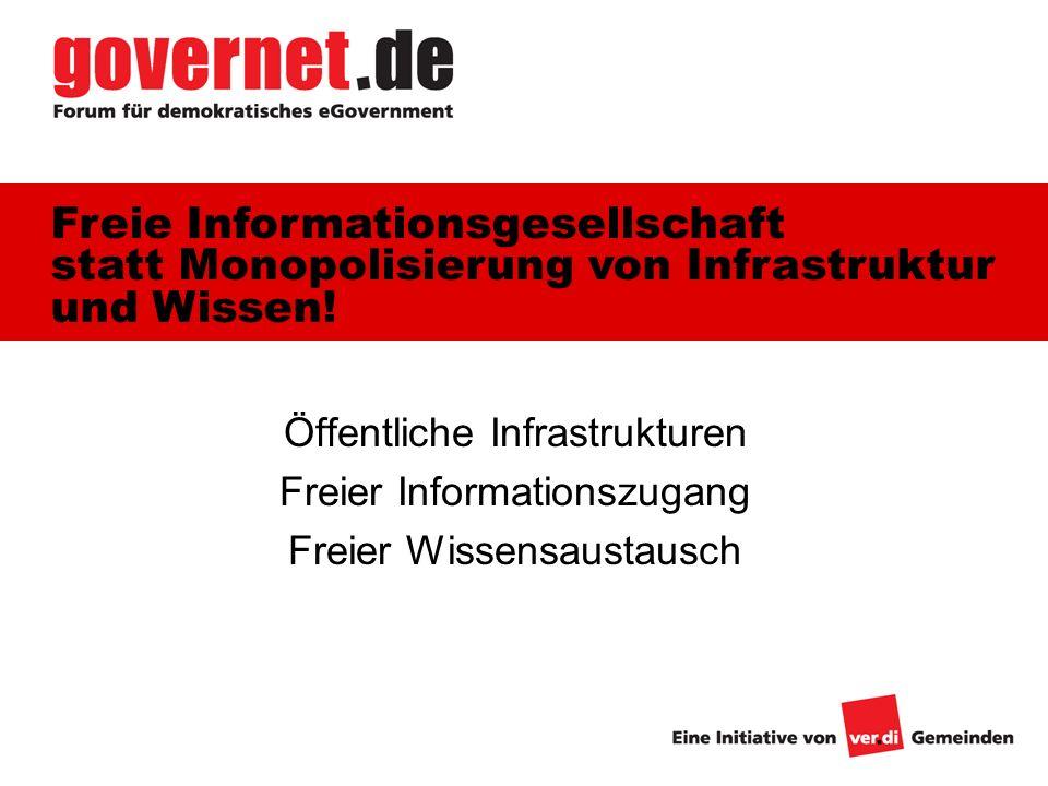Öffentliche Infrastrukturen Freier Informationszugang Freier Wissensaustausch Freie Informationsgesellschaft statt Monopolisierung von Infrastruktur und Wissen!