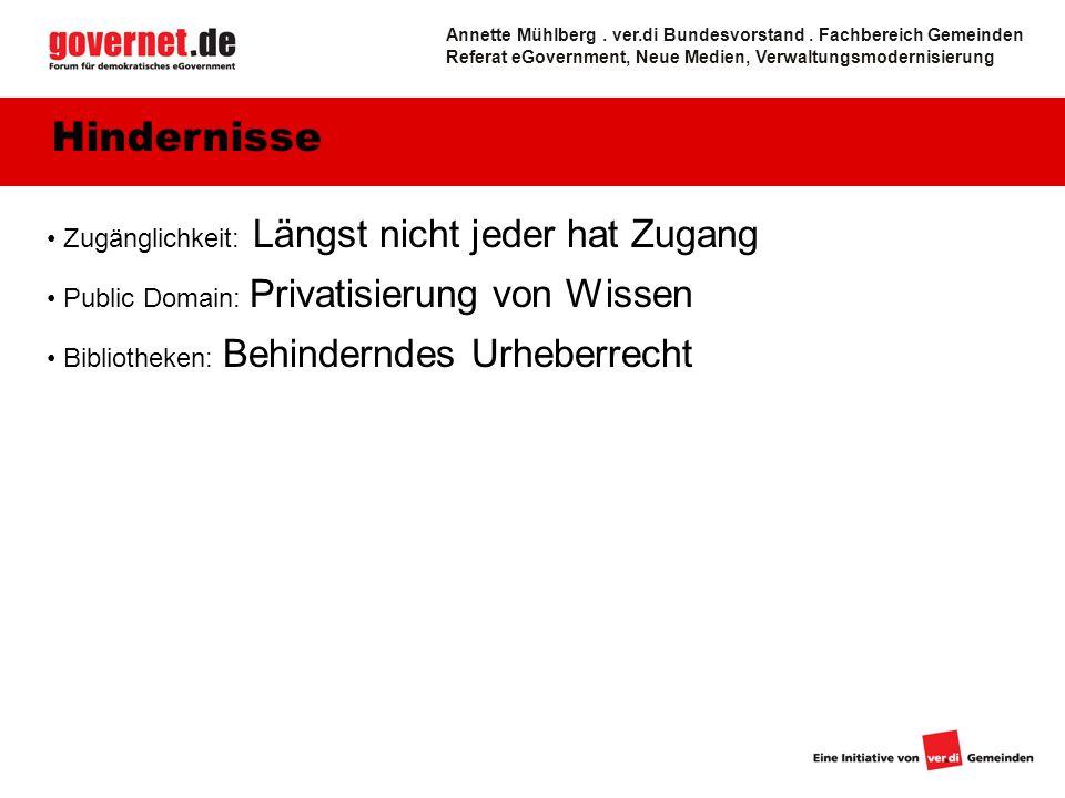 Zugänglichkeit: Längst nicht jeder hat Zugang Public Domain: Privatisierung von Wissen Bibliotheken: Behinderndes Urheberrecht Hindernisse Annette Mühlberg.
