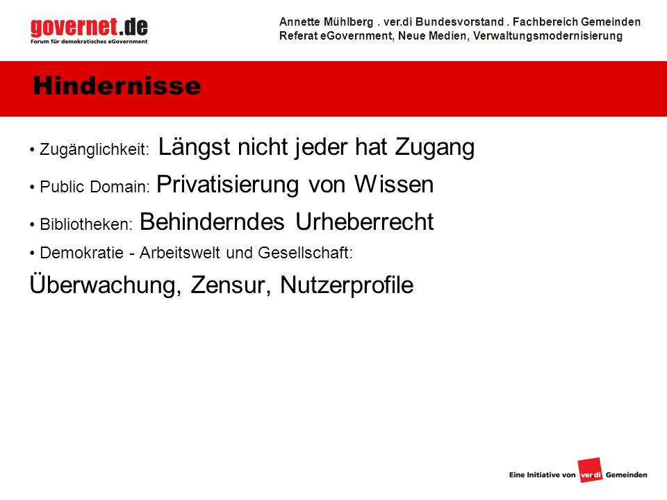 Zugänglichkeit: Längst nicht jeder hat Zugang Public Domain: Privatisierung von Wissen Bibliotheken: Behinderndes Urheberrecht Demokratie - Arbeitswelt und Gesellschaft: Überwachung, Zensur, Nutzerprofile Hindernisse Annette Mühlberg.