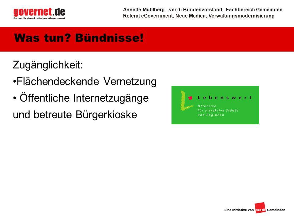 Zugänglichkeit: Flächendeckende Vernetzung Öffentliche Internetzugänge und betreute Bürgerkioske Was tun.