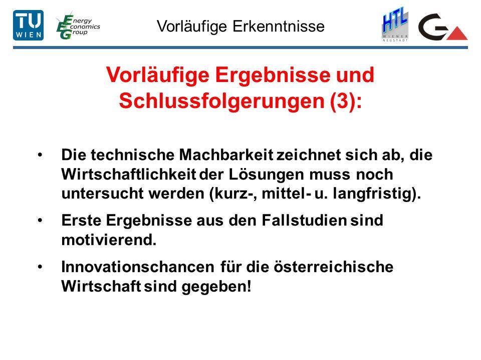 Vorläufige Erkenntnisse Vorläufige Ergebnisse und Schlussfolgerungen (3): Die technische Machbarkeit zeichnet sich ab, die Wirtschaftlichkeit der Lösu