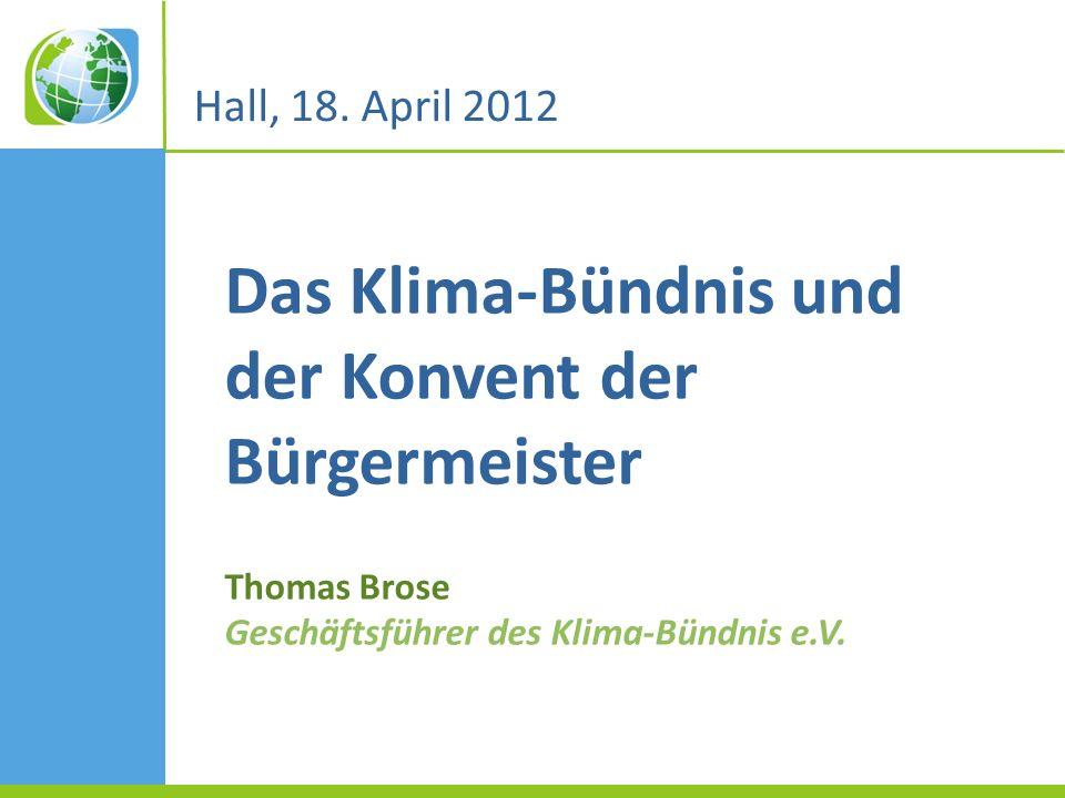 Das Klima-Bündnis und der Konvent der Bürgermeister Thomas Brose Geschäftsführer des Klima-Bündnis e.V.