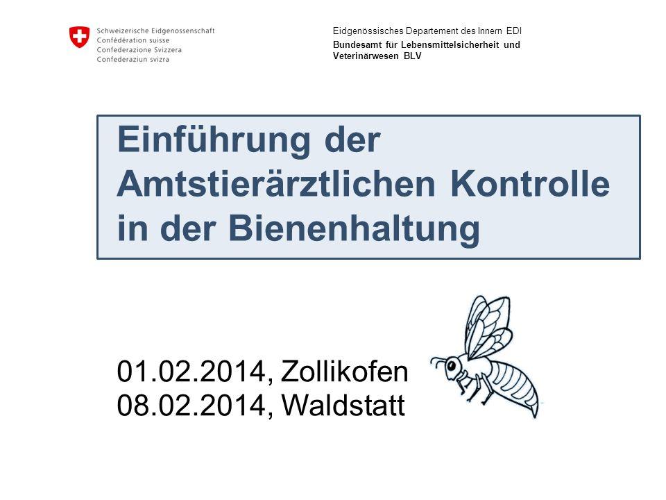 Eidgenössisches Departement des Innern EDI Bundesamt für Lebensmittelsicherheit und Veterinärwesen BLV Einführung der Amtstierärztlichen Kontrolle in der Bienenhaltung D.