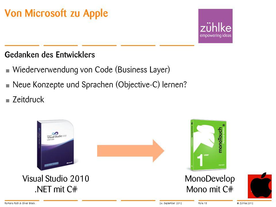 © Zühlke 2012 Von Microsoft zu Apple Gedanken des Entwicklers Wiederverwendung von Code (Business Layer) Neue Konzepte und Sprachen (Objective-C) lern